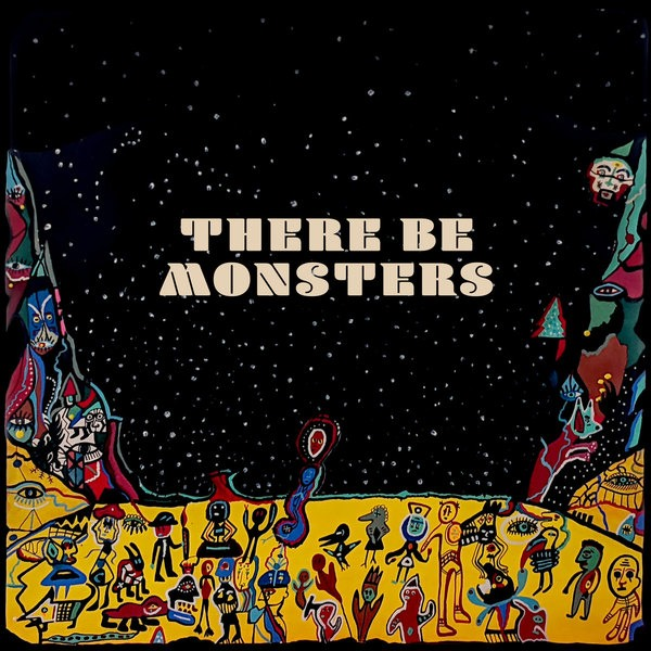 'There Be Monsters'