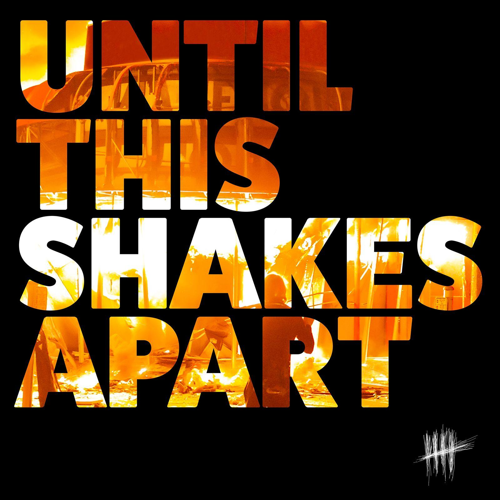 'Until This Shakes Apart'